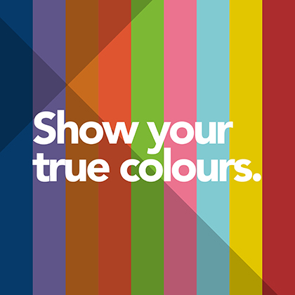 Text on colourfull, striped background: Show your true colours